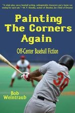 Painting the Corners Again : Off-Center Baseball Fiction - Bob Weintraub