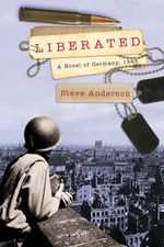 Liberated : A Novel of Germany, 1945 - Steve Anderson