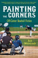 Painting the Corners : Off-Center Baseball Fiction - Bob Weintraub