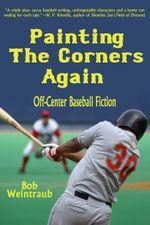 Painting the Corners Again : Off-Center Baseball Fiction - Bob Weintraub