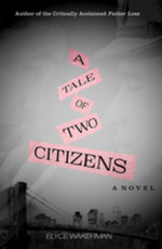 A Tale of Two Citizens : A Novel - Elyce Wakerman