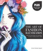 The Art of Fashion Illustration : Learn the Techniques and Inspirations of Today's Leading Fashion Artists *Plus, Tear-Out Fashion Silhouettes to Create Your Own Stylish Designs! - Somer Flaherty Tejwani