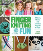 Finger Knitting Fun : 30 Cute, Clever, and Creative Projects for Kids - Vicki Howell