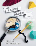 I Love Paper : Paper Cutting Techniques and Templates for Amazing Toys, Sculptures, Props, and Costumes - Fideli Sundqvist