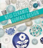 New Ceramic Surface Design : Learn to Inlay, Stamp, Stencil, Draw, and Paint on Clay - Molly Hatch
