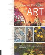Universal Principles of Art : 100 Key Concepts for Understanding, Analyzing, and Practicing Art - John A. A. Parks