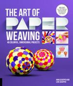 The Art of Paper Weaving : 60 Colorful, Dimensional Projects -- Includes Practice Paper & Full-Size Templates - Anna Schepper