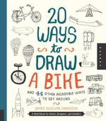 20 Ways to Draw a Bike and 44 Other Incredible Ways to Get Around : A Sketchbook for Artists, Designers, and Doodlers - James Gulliver Hancock