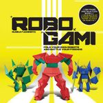 Robogami : Fold Your Own Robots and Battle Your Friends - Muneji Fuchimoto