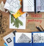 Tangle Journey : Exploring the Far Reaches of Tangle Drawing, from Simple Strokes to Color and Mixed-Media - Beckah Krahula