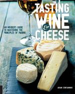 Tasting Wine and Cheese : An Insider's Guide to Mastering the Principles of Pairing - Adam Centamore