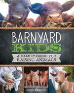 Barnyard Kids : A Family Guide for Raising Animals - Dina Rudick