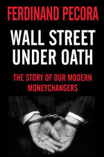 Wall Street Under Oath : The Story of Our Modern Money Changers - Ferdinand Pecora
