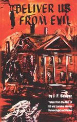 Deliver Us From Evil : From the Case Files of Ed & Lorraine Warren - J. F. Sawyer