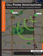 Cell Phone Investigations : Search Warrants, Cell Sites and Evidence Recovery - Aaron Edens