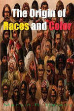 The Origin of Races and Color - Martin R Delany