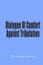 Dialogue of Comfort Against Tribulation - Saint Thomas More
