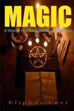Magic : A History of It Rites, Ritual, an Mysteries - Eliphas Levi