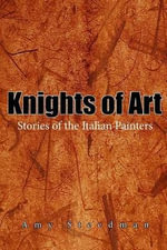 Knights of Art : Stories of the Italian Painters - Amy Steedman