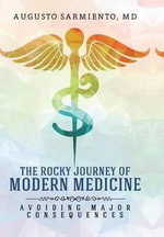 The Rocky Journey of Modern Medicine : Avoiding Major Consequences - MD Sarmiento