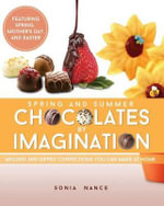 Chocolates by Imagination Spring and Summer : Molded and Dipped Confection You Can Make at Home, Second Edition - Sonia Nance