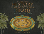 A Time Line History of Mesopotamia (Iraq) : 5000 BC - 2003 Ad - R G Eliah