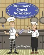 Culinary Quest Academy : Adventures Through the Bible and in the Kitchen! - Jon Hughes