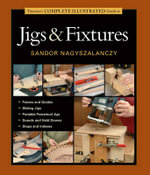 Taunton's Complete Illustrated Guide to Jigs & Fixtures : Complete Illustrated Guides (Taunton) - Sandor Nagyszalanczy