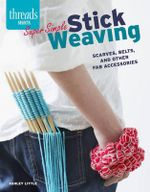 Super Simple Stick Weaving : Scarves, Belts, and Other Fab Accessories - Ashley Little