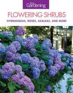 Fine Gardening Flowering Shrubs : Hydrangeas, Roses, Azaleas, and More - Editors of Fine Gardening