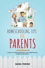 Homeschooling Tips for Parents Guide to Understanding the Homeschool Curriculum Part II - Dana Tebow