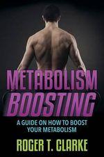 Metabolism Boosting - Roger T Clarke
