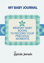 My Baby Journal : Memory Baby Books to Record Your Precious Moments (Boy Version) - Spirala Journals