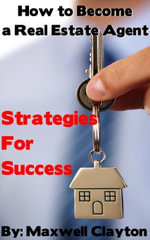How to Become a Real Estate Agent : Strategies for Success - Maxwell Clayton