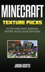 Minecraft Texture Packs : 70 Top Minecraft Essential Texture Packs Guide Exposed! - Jason Scotts