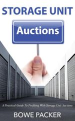 Storage Unit Auctions : A Practical Guide To Profiting With Storage Unit Auctions - Bowe Packer