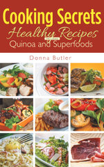 Cooking Secrets : Healthy Recipes Including Quinoa and Superfoods - Donna Butler