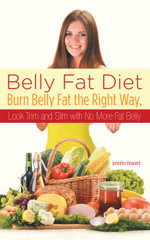 Belly Fat Diet : Burn Belly Fat the Right Way, Look Trim and Slim with No More Fat Belly - Jennifer Howard