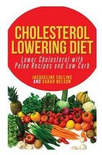 Cholesterol Lowering Diet : Lower Cholesterol with Paleo Recipes and Low Carb - Jacqueline Collins