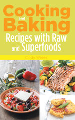 Cooking and Baking : Recipes with Raw and Superfoods - Cindy Weeks
