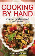 Cooking by Hand : Creations with Superfoods and Quinoa - Susan Anderson