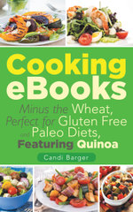 Cooking eBooks : Minus the Wheat, Perfect for Gluten Free and Paleo Diets, Featuring Quinoa - Candi Barger