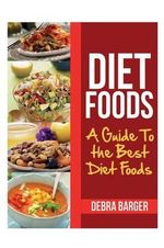 Diet Foods : A Guide to the Best Diet Foods - Debra Barger