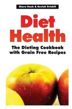 Diet Health : The Dieting Cookbook with Grain Free Recipes - Shara Hank