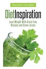 Diet Inspiration : Lose Weight with Grain Free Recipes and Green Juices - Chaya Kennett