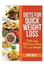 Diets for Quick Weight Loss : Safe and Effective Diet Ideas That Will Help You Lose Weight - Judy Beck