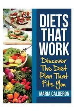 Diets That Work : Discover the Diet Plan That Fits You - Maria Calderon