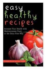 Easy Healthy Recipes : Increase Your Health with Mediterranean Food, or the Dairy Free Way - Amy Philippe