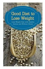 Good Diet to Lose Weight : Lose Weight Fast with Healthy Quinoa and Without Gluten - Felecia Sours