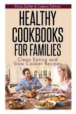 Healthy Cookbooks for Families : Clean Eating and Slow Cooker Recipes - Elicia Zahler